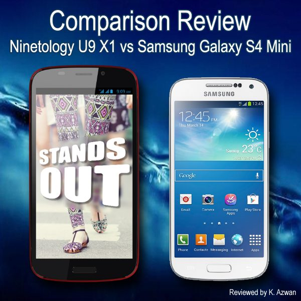 Phone Comparison Review – Ninetology U9 X1 vs Samsung Galaxy S4 Mini